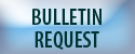 Bulletin Request